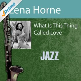 Lena Horne(What Is This Thing Called Love?)