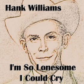 Hank Williams(I'm So Lonesome I Could Cry)