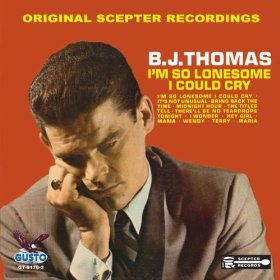 B.J. Thomas(I'm So Lonesome I Could Cry)