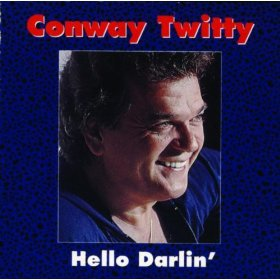 Conway Twitty(Hello Darlin')