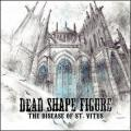Dead Shape Figure / The Disease Of ST. Vitus