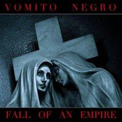 Vomito Negro - Fall Of An Empire